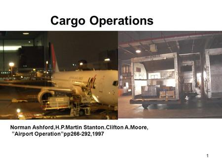 "1 Cargo Operations Norman Ashford,H.P.Martin Stanton.Clifton A.Moore, ""Airport Operation""pp266-292,1997."