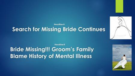 Headline A Search for Missing Bride Continues Headline B Bride Missing!!! Groom's Family Blame History of Mental Illness.