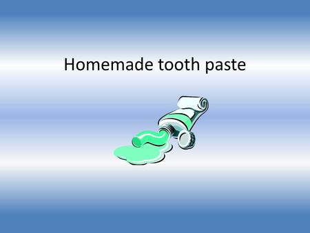 Homemade tooth paste. Materials Needed 1 Teaspoon of Baking Soda Water (how ever much you need to add) 1 Drop Mint exstract 1 Drop Food Coloring (if you.