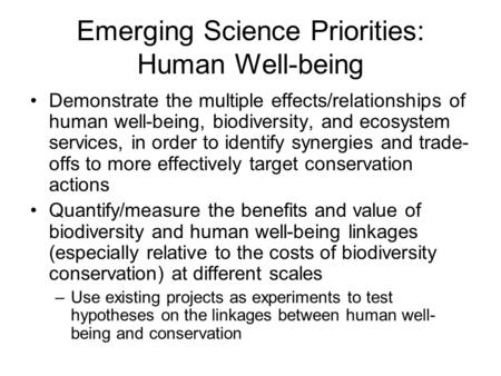 Emerging Science Priorities: Human Well-being Demonstrate the multiple effects/relationships of human well-being, biodiversity, and ecosystem services,
