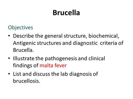 Brucella Objectives Describe the general structure, biochemical, Antigenic structures and diagnostic criteria of Brucella. Illustrate the pathogenesis.