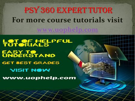 For more course tutorials visit www.uophelp.com. PSY 360 Entire Course PSY 360 Week 1 Discussion Question 1 PSY 360 Week 1 Discussion Question 2 PSY 360.