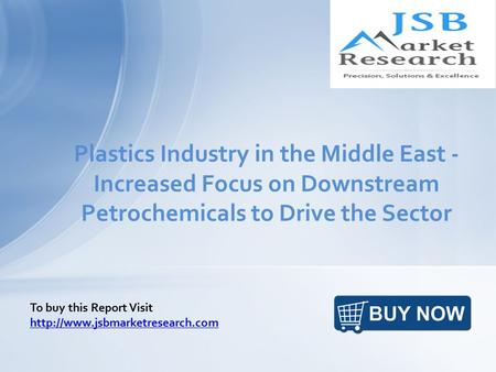 Plastics Industry in the Middle East - Increased Focus on Downstream Petrochemicals to Drive the Sector To buy this Report Visit