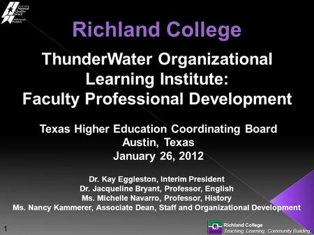 Richland College Teaching, Learning, Community Building ThunderWater Organizational Learning Institute: Faculty Professional Development Richland College.