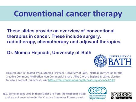 Conventional cancer therapy These slides provide an overview of conventional therapies in cancer. These include surgery, radiotherapy, chemotherapy and.