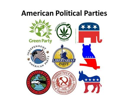 American Political Parties. Two major political parties are: Democratic Party (liberal) Support government funding of welfare, healthcare, and public.