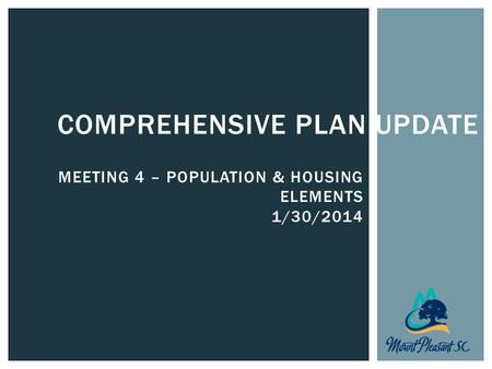 COMPREHENSIVE PLAN UPDATE MEETING 4 – POPULATION & HOUSING ELEMENTS 1/30/2014.