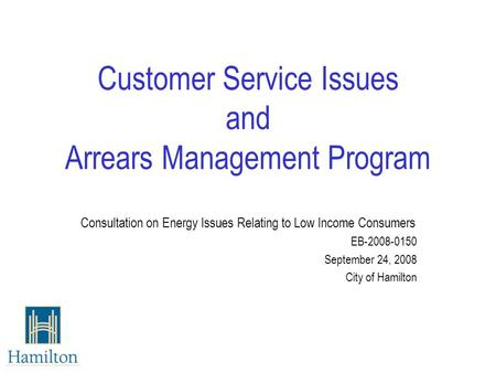Customer Service Issues and Arrears Management Program Consultation on Energy Issues Relating to Low Income Consumers EB-2008-0150 September 24, 2008 City.