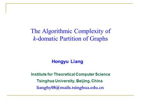 Hongyu Liang Institute for Theoretical Computer Science Tsinghua University, Beijing, China The Algorithmic Complexity.