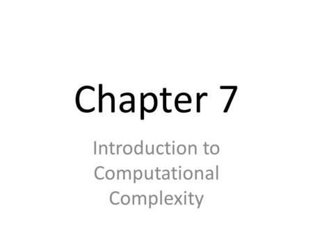Chapter 7 Introduction to Computational Complexity.