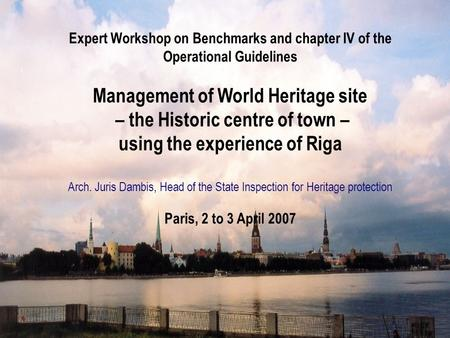 Expert Workshop on Benchmarks and chapter IV of the Operational Guidelines Management of World Heritage site – the Historic centre of town – using the.