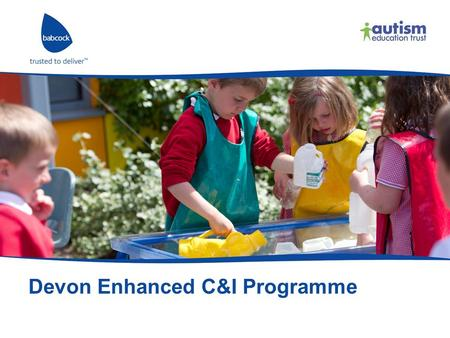 Devon Enhanced C&I Programme. www.babcock-education.co.ukCopyright © Babcock Integration LLP, 2015. No unauthorised copying permitted. 2 Priorities To.