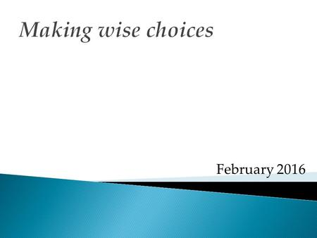 Making wise choices February 2016. Making wise choices  The presence of God  The existence of God  The character of God  The nature of God  The living.