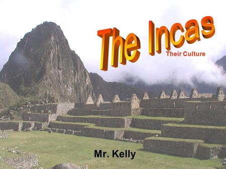 Mr. Kelly Their Culture. Incan Society The Incas worshiped many gods –There were gods for all aspects of nature The book says the earth god was the most.
