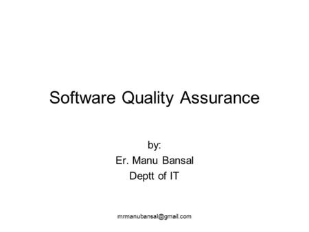 by: Er. Manu Bansal Deptt of IT Software Quality Assurance.