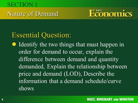 1 Essential Question: Identify the two things that must happen in order for demand to occur, explain the difference between demand and quantity demanded,