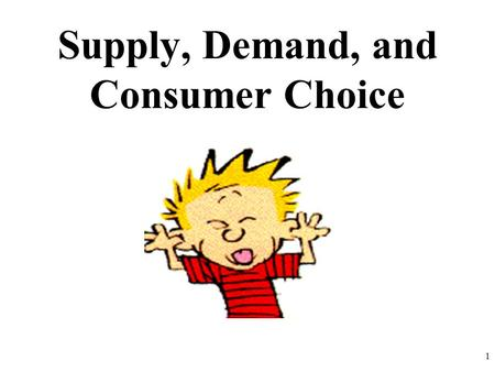 Supply, Demand, and Consumer Choice 1. VERY IMPORTANT COW! 2.