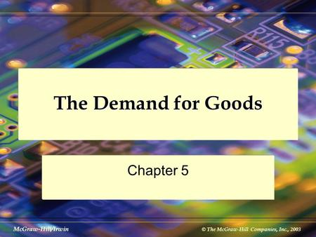 © The McGraw-Hill Companies, Inc., 2003 McGraw-Hill/Irwin The Demand for Goods Chapter 5.