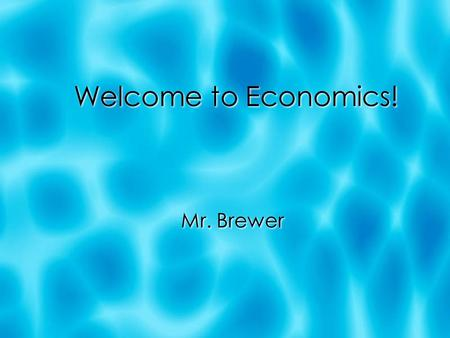 Welcome to Economics! Mr. Brewer. LEARNING TARGETS  To understand the concept of scarcity, and give real-world examples of it.  To understand and give.