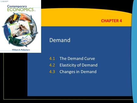 Demand 4.1 4.1The Demand Curve 4.2 4.2Elasticity of Demand 4.3 4.3Changes in Demand CHAPTER 4.