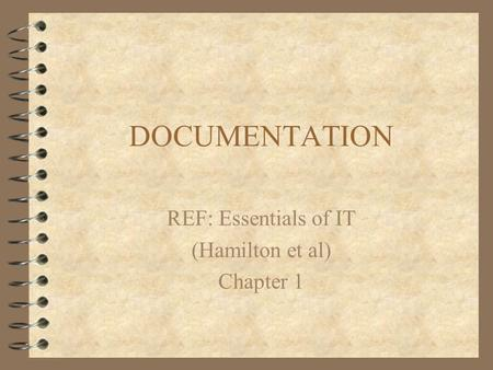 DOCUMENTATION REF: Essentials of IT (Hamilton et al) Chapter 1.