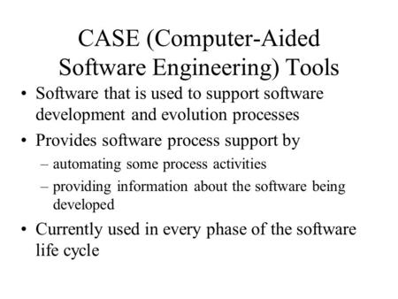 CASE (Computer-Aided Software Engineering) Tools Software that is used to support software development and evolution processes Provides software process.