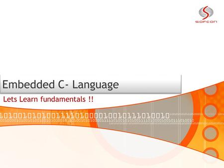 Embedded C- Language Lets Learn fundamentals !!. An Embedded system is combination of computer hardware and software, and perhaps additional mechanical.