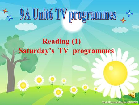 Reading (1) Saturday's TV programmes Free talk What is your favourite TV programme?Why?