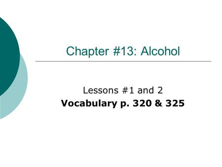 Chapter #13: Alcohol Lessons #1 and 2 Vocabulary p. 320 & 325.
