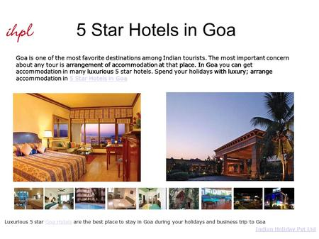 5 Star Hotels in Goa Goa is one of the most favorite destinations among Indian tourists. The most important concern about any tour is arrangement of accommodation.
