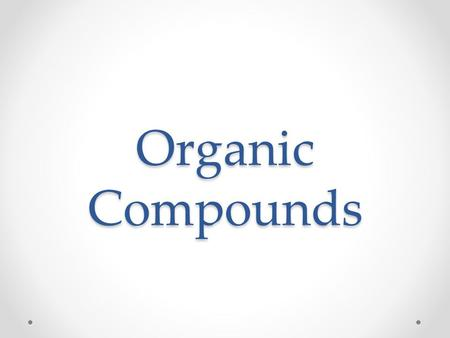 Organic Compounds. OBJ: Define an Organic Compound.