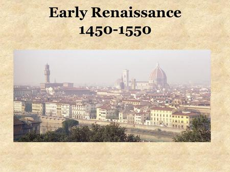 "Early Renaissance 1450-1550. What was the Renaissance? Period following the middle ages (1450- 1550) ""Rebirth"" of classical Greece and Rome Began in Italy."