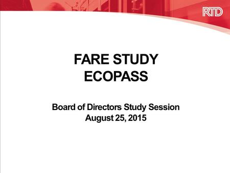 FARE STUDY ECOPASS Board of Directors Study Session August 25, 2015.