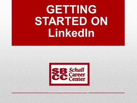 GETTING STARTED ON LinkedIn Adapted from Cal Poly, SLO: Alexis Melville & Taylor Gregg.