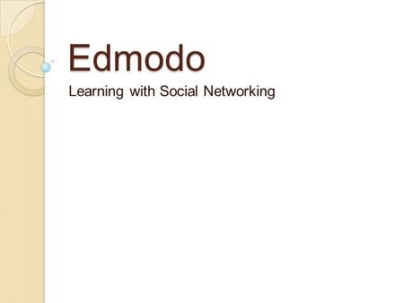 Edmodo Learning with Social Networking. General Information Tool Name: Edmodo URL: https://www.edmodo.cohttps://www.edmodo.co.