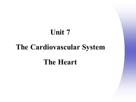 Unit 7 The Cardiovascular System The Heart