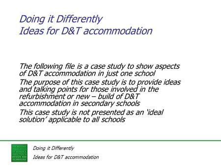 Doing it Differently Ideas for D&T accommodation Doing it Differently Ideas for D&T accommodation The following file is a case study to show aspects of.