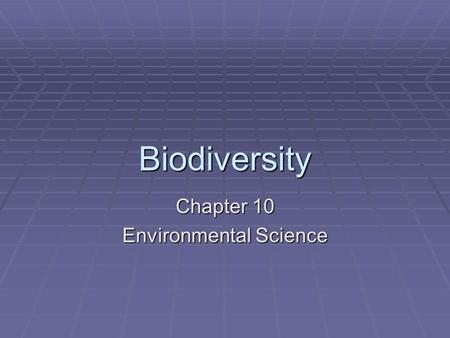 Biodiversity Chapter 10 Environmental Science. Biodiversity  Number and variety of different species in a given area  The actual number of species on.