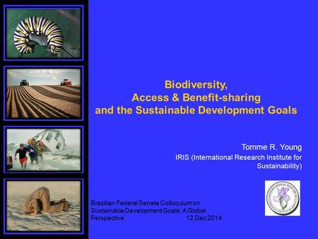 Biodiversity, Access & Benefit-sharing and the Sustainable Development Goals Tomme R. Young IRIS (International Research Institute for Sustainability)