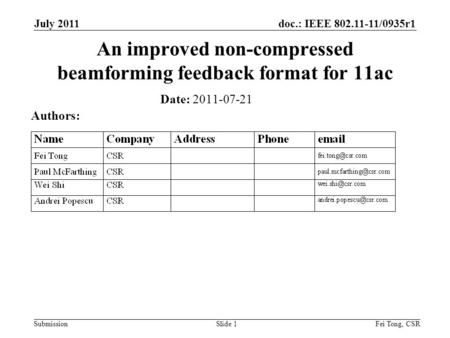 Doc.: IEEE 802.11-11/0935r1 Submission July 2011 Fei Tong, CSRSlide 1 An improved non-compressed beamforming feedback format for 11ac Date: 2011-07-21.
