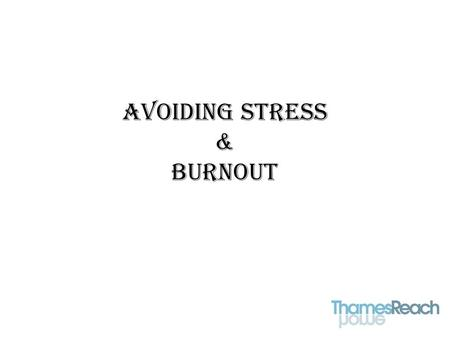 Avoiding Stress & Burnout. Aims & Objectives Aim: To understand stress and manage it more effectively Objectives: Define stress and the components of.