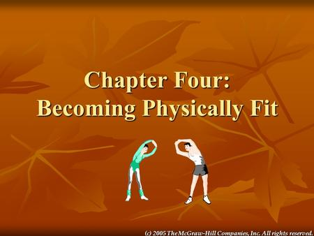 (c) 2005 The McGraw-Hill Companies, Inc. All rights reserved. Chapter Four: Becoming Physically Fit.