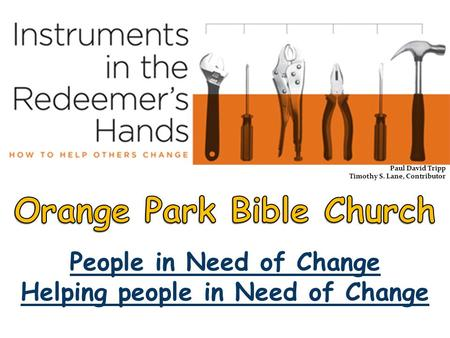 People in Need of Change Helping people in Need of Change Paul David Tripp Timothy S. Lane, Contributor.