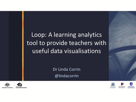 Loop: A learning analytics tool to provide teachers with useful data visualisations Dr Linda