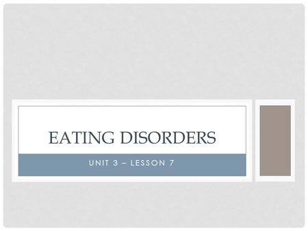 UNIT 3 – LESSON 7 EATING DISORDERS. JOURNAL #16 A Stigma is a mark of disgrace that sets a person apart. Negative attitudes create prejudice which then.