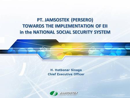 JAMSOSTEK JAMSOSTEK PT. JAMINAN SOSIAL TENAGA KERJA (PERSERO) PT. JAMSOSTEK (PERSERO) TOWARDS THE IMPLEMENTATION OF EII in the NATIONAL SOCIAL SECURITY.