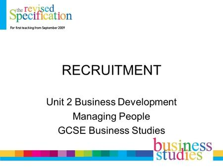 RECRUITMENT Unit 2 Business Development Managing People GCSE Business Studies.
