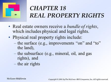 1 Copyright © 2001 by The McGraw-Hill Companies, Inc. All rights reserved. McGraw-Hill/Irwin CHAPTER 18 REAL PROPERTY RIGHTS Real estate owners receive.