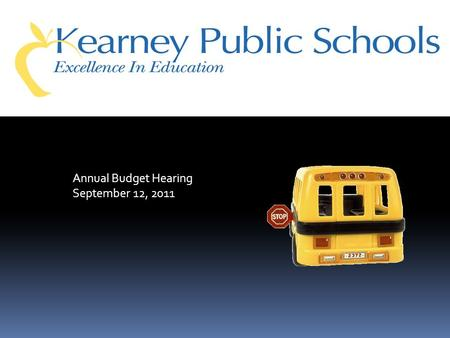 Annual Budget Hearing September 12, 2011. Addresses classroom needs with additional elementary staffing Reduces overall staffing by 18 staff due to funding.