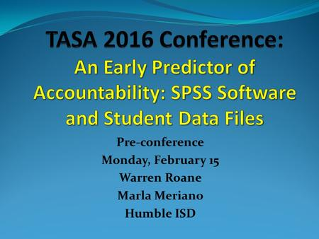 Pre-conference Monday, February 15 Warren Roane Marla Meriano Humble ISD.